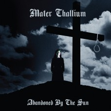 Mater Thallium – Abandoned by the Sun (CD – 2014)